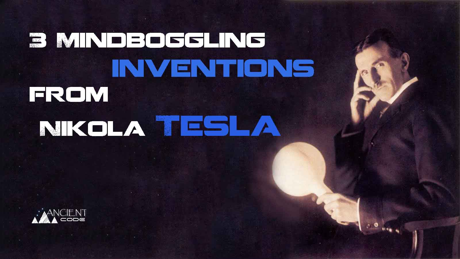 3 Mindboggling Inventions From Nikola Tesla Way Ahead Of Their Time Ancient Code